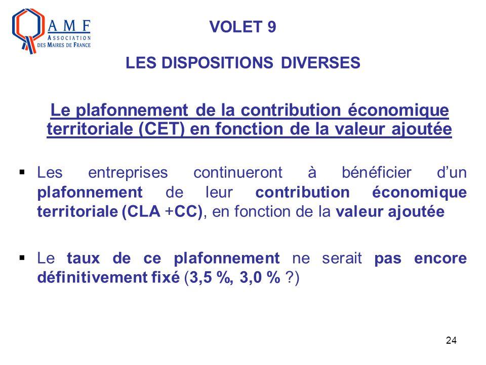 24 VOLET 9 LES DISPOSITIONS DIVERSES Les entreprises continueront à bénéficier dun plafonnement de leur contribution économique territoriale (CLA +CC)