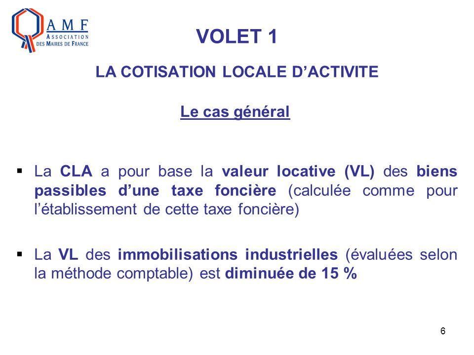 6 VOLET 1 LA COTISATION LOCALE DACTIVITE La CLA a pour base la valeur locative (VL) des biens passibles dune taxe foncière (calculée comme pour létabl
