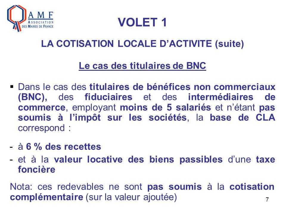 7 VOLET 1 LA COTISATION LOCALE DACTIVITE (suite) Le cas des titulaires de BNC Dans le cas des titulaires de bénéfices non commerciaux (BNC), des fiduc