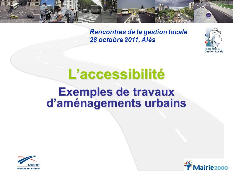 Rencontres de la gestion locale 28 octobre 2011, Alès Laccessibilité Exemples de travaux daménagements urbains