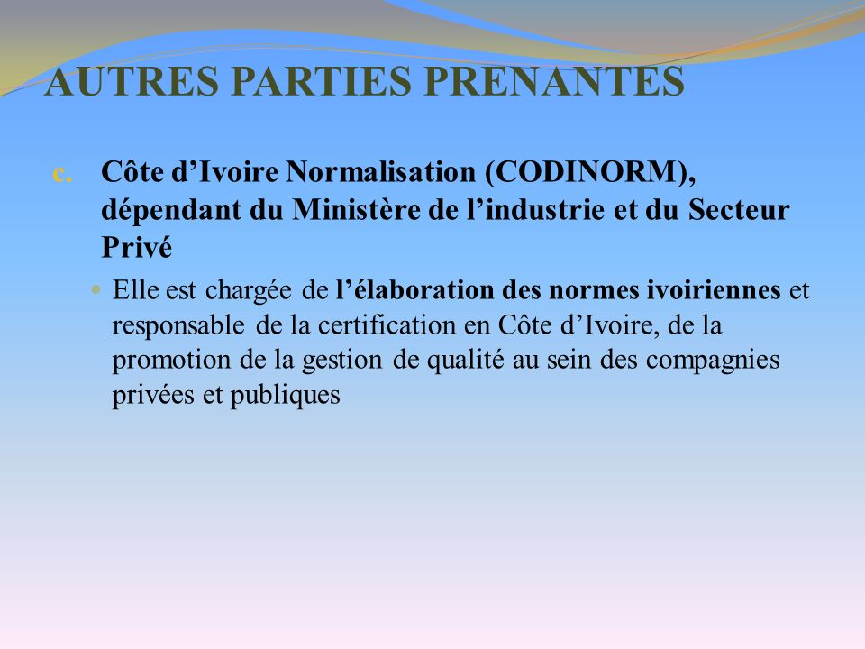 AUTRES PARTIES PRENANTES c. Côte dIvoire Normalisation (CODINORM), dépendant du Ministère de lindustrie et du Secteur Privé Elle est chargée de lélabo