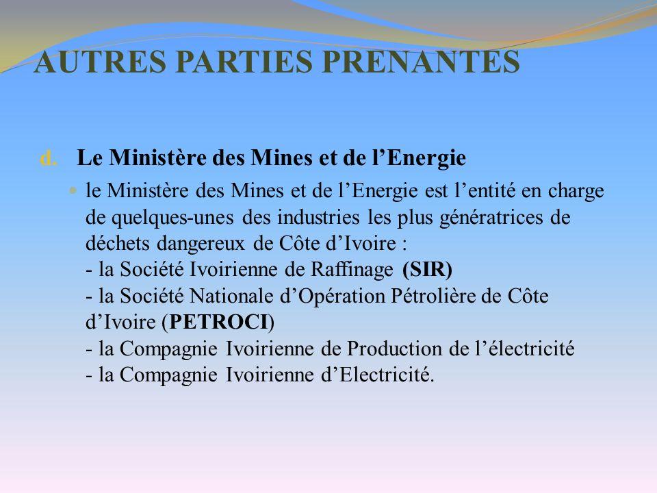 AUTRES PARTIES PRENANTES d. Le Ministère des Mines et de lEnergie le Ministère des Mines et de lEnergie est lentité en charge de quelques-unes des ind