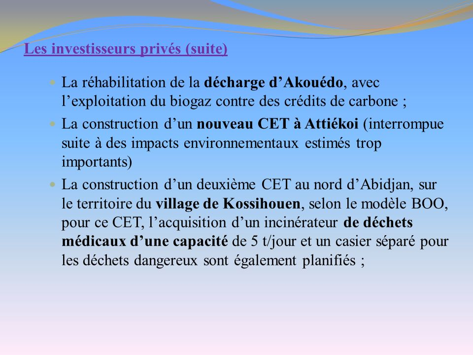 Les investisseurs privés (suite) La réhabilitation de la décharge dAkouédo, avec lexploitation du biogaz contre des crédits de carbone ; La constructi
