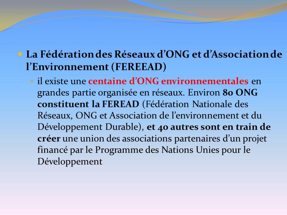La Fédération des Réseaux dONG et dAssociation de lEnvironnement (FEREEAD) il existe une centaine dONG environnementales en grandes partie organisée e