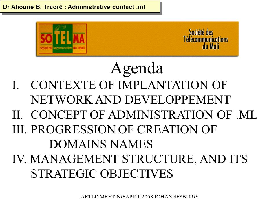 AFTLD MEETING APRIL 2008 JOHANNESBURG Agenda I.CONTEXTE OF IMPLANTATION OF NETWORK AND DEVELOPPEMENT II.CONCEPT OF ADMINISTRATION OF.ML III.