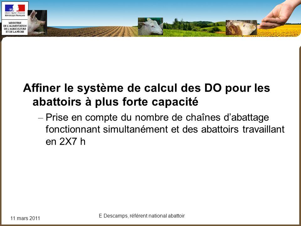 11 mars 2011 E Descamps, référent national abattoir Affiner le système de calcul des DO pour les abattoirs à plus forte capacité – Prise en compte du