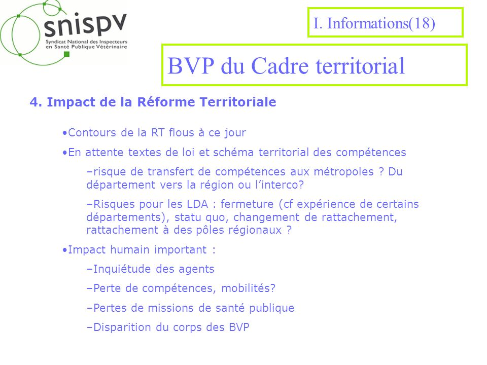 BVP du Cadre territorial 4. Impact de la Réforme Territoriale I. Informations(18) Contours de la RT flous à ce jour En attente textes de loi et schéma