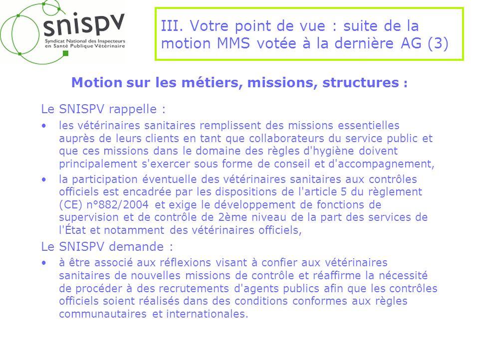 III. Votre point de vue : suite de la motion MMS votée à la dernière AG (3) Motion sur les métiers, missions, structures : Le SNISPV rappelle : les vé