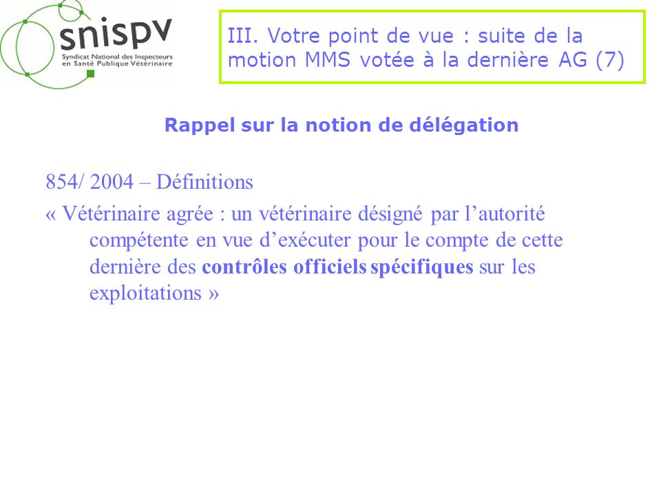Rappel sur la notion de délégation 854/ 2004 – Définitions « Vétérinaire agrée : un vétérinaire désigné par lautorité compétente en vue dexécuter pour