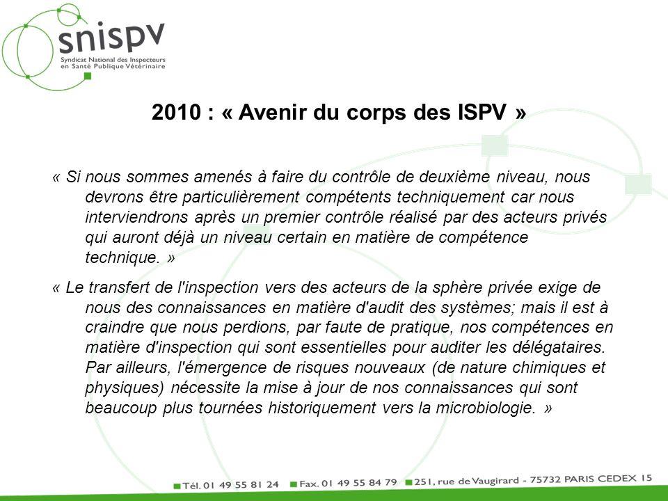 2010 : « Avenir du corps des ISPV » « Si nous sommes amenés à faire du contrôle de deuxième niveau, nous devrons être particulièrement compétents tech