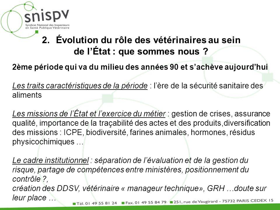 2.Évolution du rôle des vétérinaires au sein de lÉtat : que sommes nous ? 2ème période qui va du milieu des années 90 et sachève aujourdhui Les traits