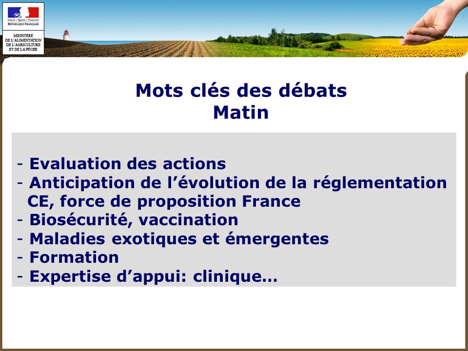 - Evaluation des actions - Anticipation de lévolution de la réglementation CE, force de proposition France - Biosécurité, vaccination - Maladies exoti