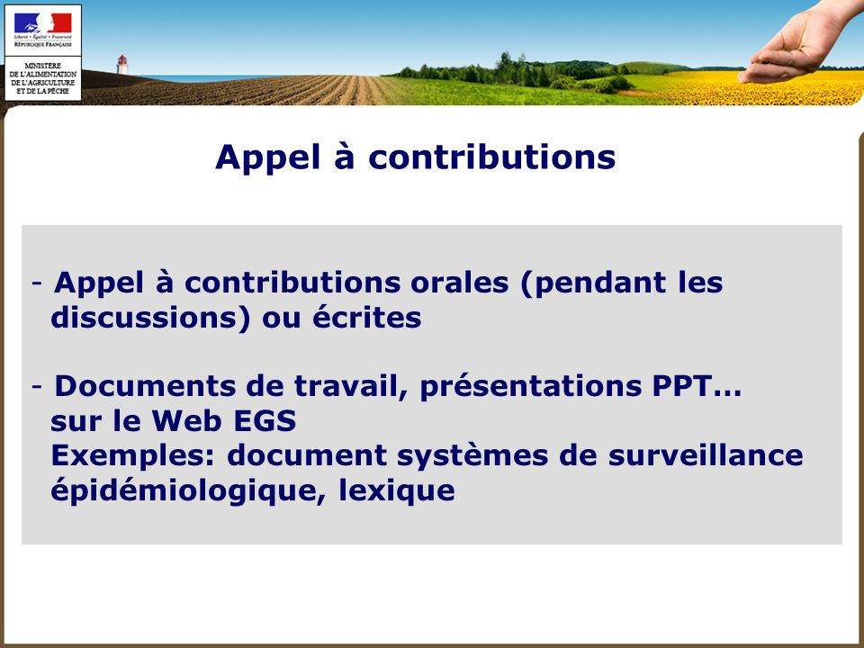 - Appel à contributions orales (pendant les discussions) ou écrites - Documents de travail, présentations PPT… sur le Web EGS Exemples: document systè