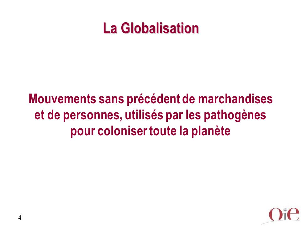 4 Mouvements sans précédent de marchandises et de personnes, utilisés par les pathogènes pour coloniser toute la planète La Globalisation