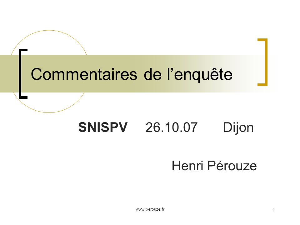 www.perouze.fr1 Commentaires de lenquête SNISPV 26.10.07 Dijon Henri Pérouze
