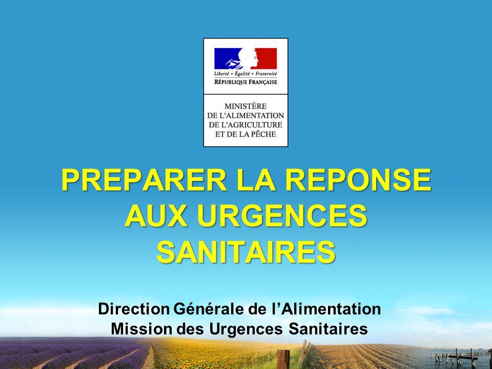 PREPARER LA REPONSE AUX URGENCES SANITAIRES Direction Générale de lAlimentation Mission des Urgences Sanitaires