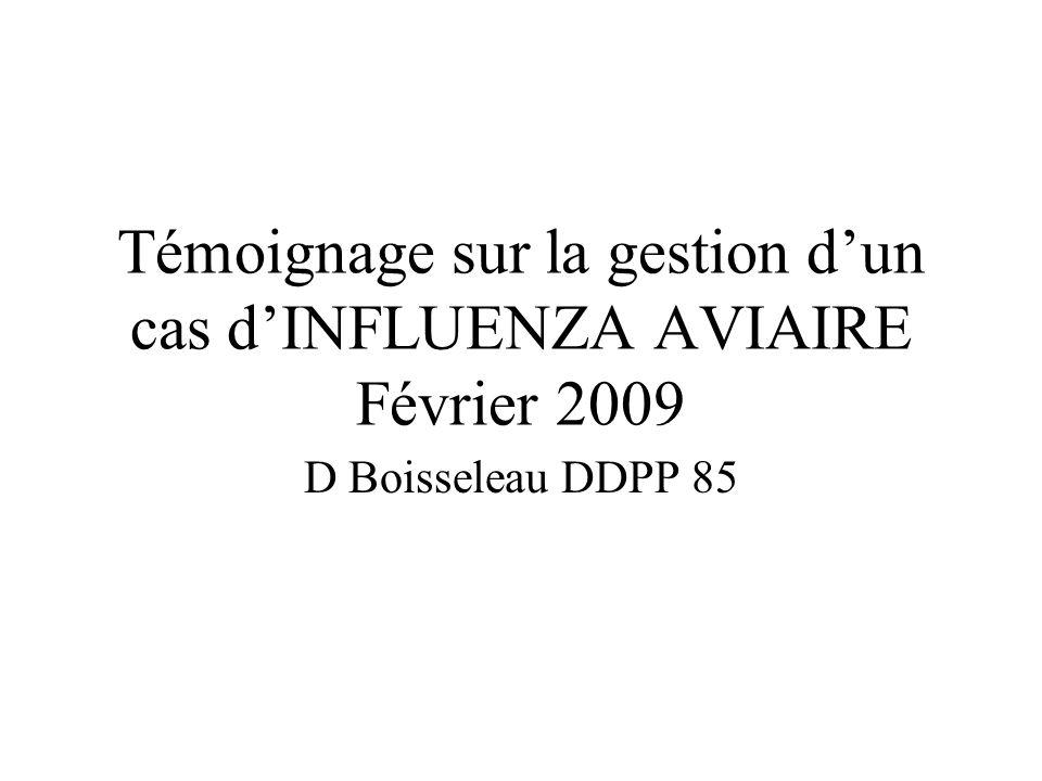 Témoignage sur la gestion dun cas dINFLUENZA AVIAIRE Février 2009 D Boisseleau DDPP 85