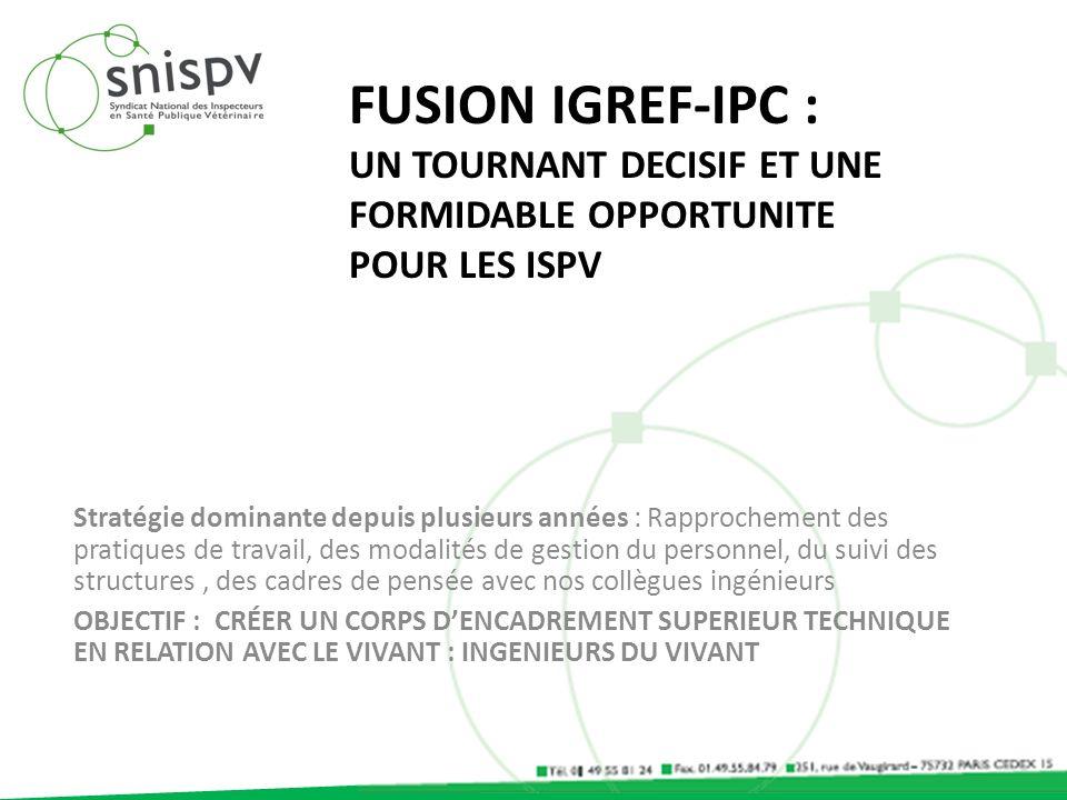 FUSION IGREF-IPC : UN TOURNANT DECISIF ET UNE FORMIDABLE OPPORTUNITE POUR LES ISPV Stratégie dominante depuis plusieurs années : Rapprochement des pra