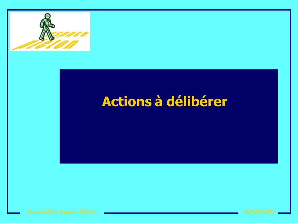 Association Espace Piéton02/04/2005 Les actions futures Arrêter un calendrier de rencontres avec la ville de Rennes pour : Sinscrire comme force de propositions Modifier le carrefour du pont Legravérend participer à des manifestations de sensibilisation