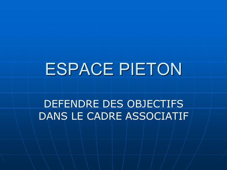 ESPACE PIETON DEFENDRE DES OBJECTIFS DANS LE CADRE ASSOCIATIF