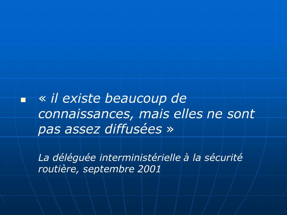 « il existe beaucoup de connaissances, mais elles ne sont pas assez diffusées » La déléguée interministérielle à la sécurité routière, septembre 2001