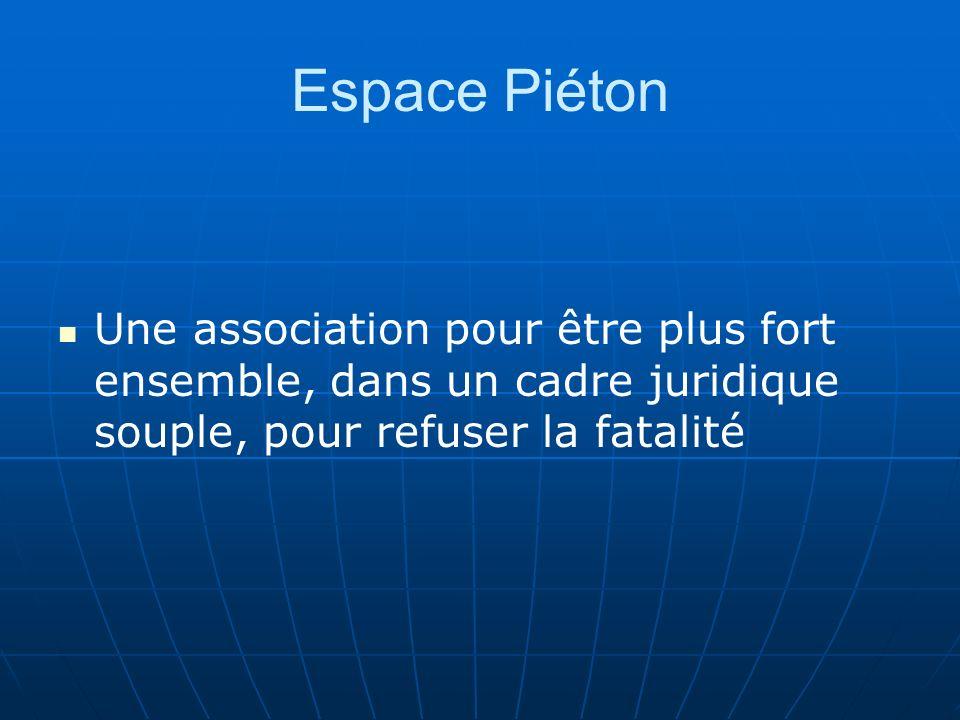 Espace Piéton Une association pour être plus fort ensemble, dans un cadre juridique souple, pour refuser la fatalité