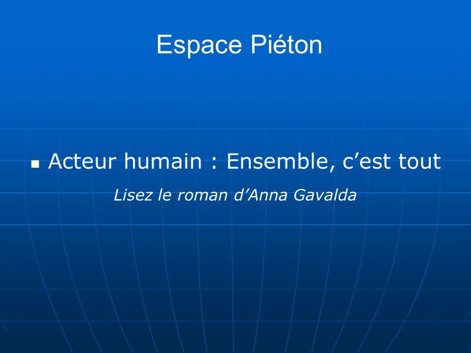 Espace Piéton Acteur humain : Ensemble, cest tout Lisez le roman dAnna Gavalda