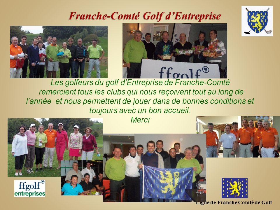 Ligue de Franche Comté de Golf Les golfeurs du golf dEntreprise de Franche-Comté remercient tous les clubs qui nous reçoivent tout au long de lannée e