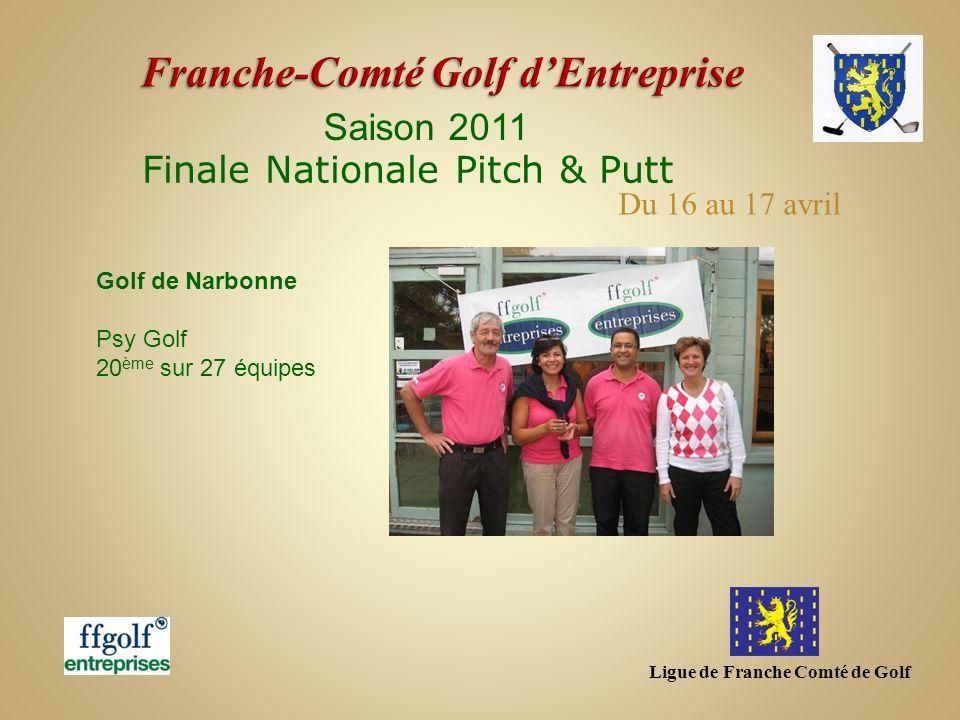 Ligue de Franche Comté de Golf Saison 2011 Finale Nationale Pitch & Putt Golf de Narbonne Psy Golf 20 ème sur 27 équipes Du 16 au 17 avril