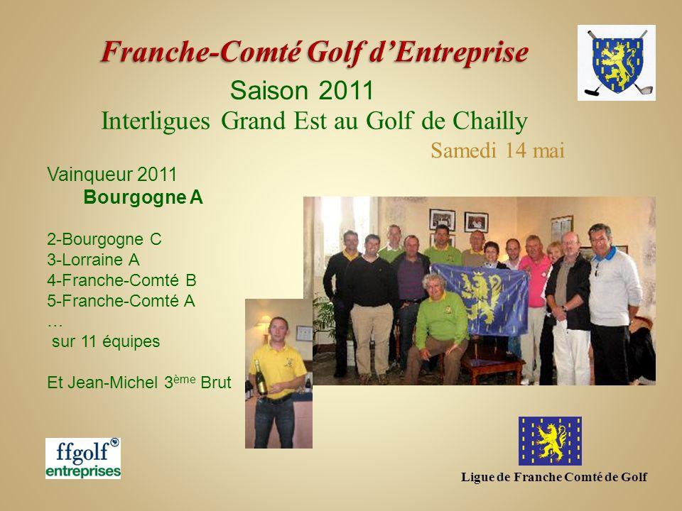 Ligue de Franche Comté de Golf Saison 2011 Interligues Grand Est au Golf de Chailly Vainqueur 2011 Bourgogne A 2-Bourgogne C 3-Lorraine A 4-Franche-Co