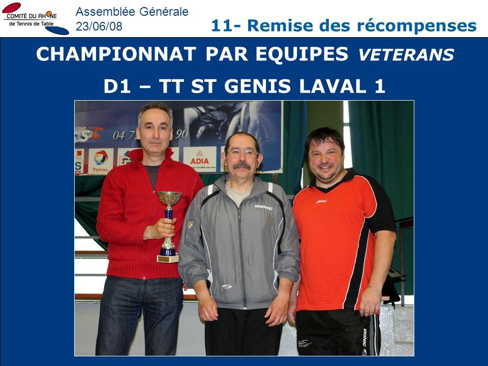 Assemblée Générale 23/06/08 11- Remise des récompenses CHAMPIONNAT PAR EQUIPES VETERANS D1 – TT ST GENIS LAVAL 1