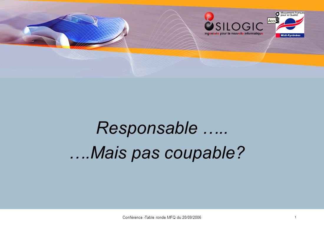 Conférence -Table ronde MFQ du 20/09/2006 1 Responsable ….. ….Mais pas coupable?