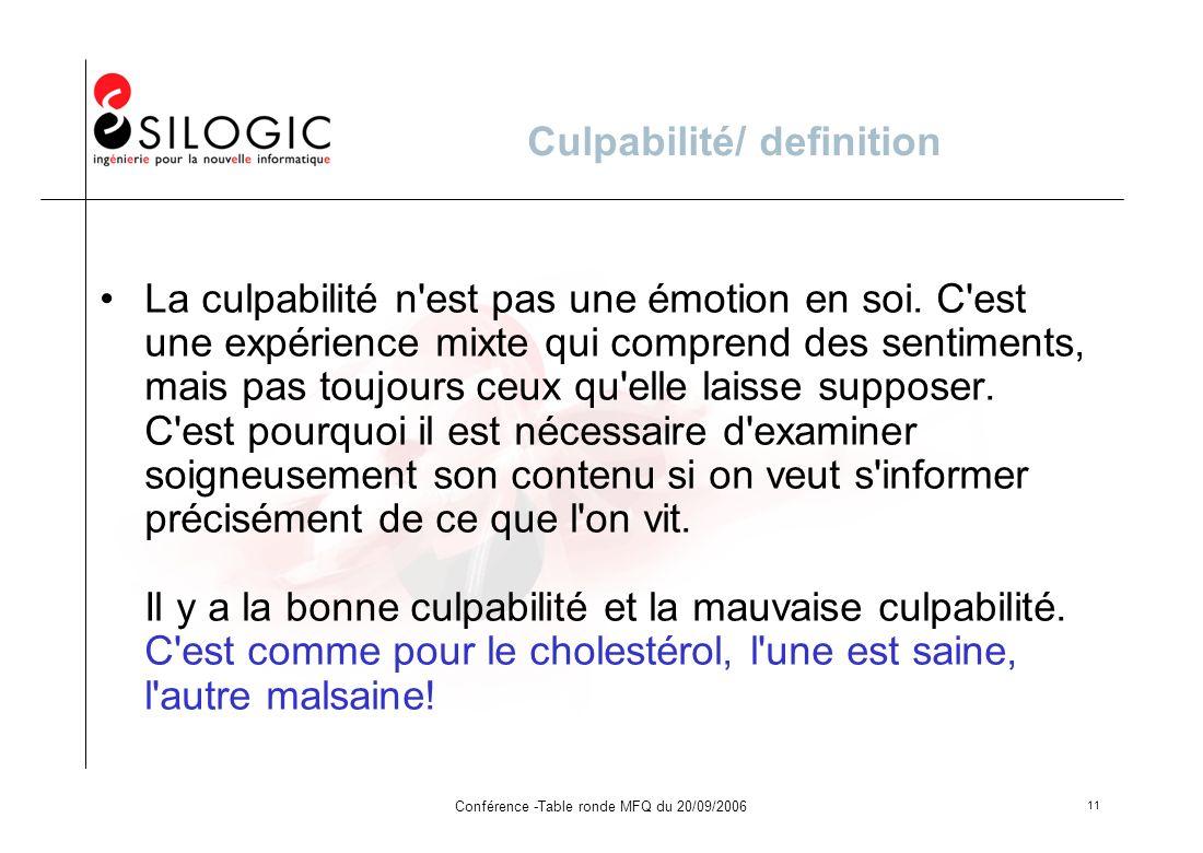 Conférence -Table ronde MFQ du 20/09/2006 11 Culpabilité/ definition La culpabilité n'est pas une émotion en soi. C'est une expérience mixte qui compr