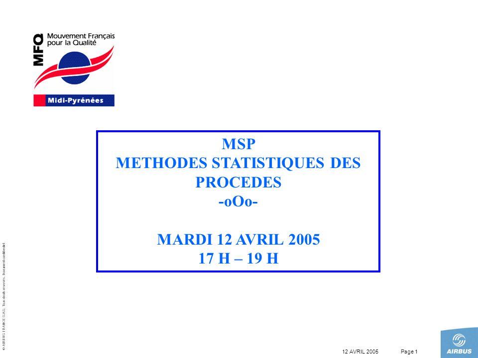 © AIRBUS FRANCE S.A.S. Tous droits réservés. Document confidentiel. 12 AVRIL 2005Page 1 MSP METHODES STATISTIQUES DES PROCEDES -oOo- MARDI 12 AVRIL 20