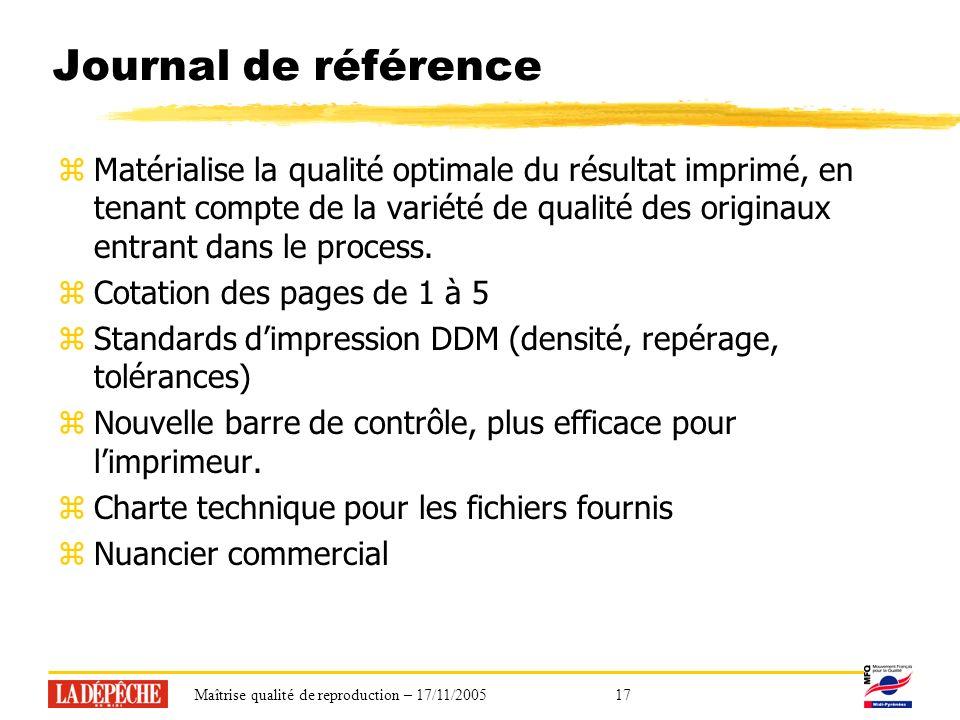 Maîtrise qualité de reproduction – 17/11/200517 Journal de référence zMatérialise la qualité optimale du résultat imprimé, en tenant compte de la variété de qualité des originaux entrant dans le process.