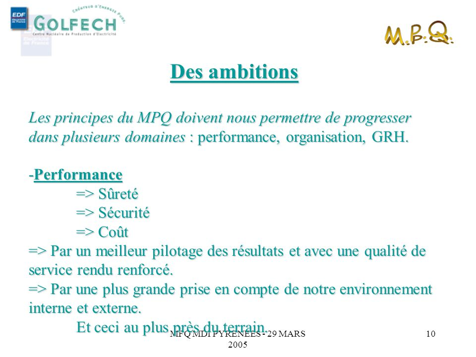 MFQ MDI PYRENEES - 29 MARS 2005 9 Constats -Baisse de performance en terme de sûreté et de sécurité par rapport à nos exigences. -Un cloisonnement int