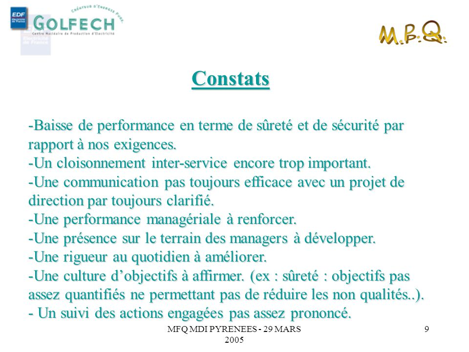 MFQ MDI PYRENEES - 29 MARS 2005 8 Politique MPQ au CNPE de Golfech Définition Le MPQ nest pas un nouveau mode de Management mais cest un mode de pensé