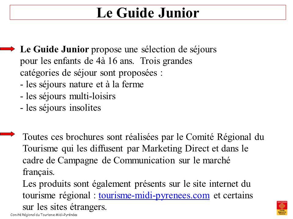 Comité Régional du Tourisme Midi-Pyrénées Le Guide Junior Le Guide Junior propose une sélection de séjours pour les enfants de 4à 16 ans. Trois grande