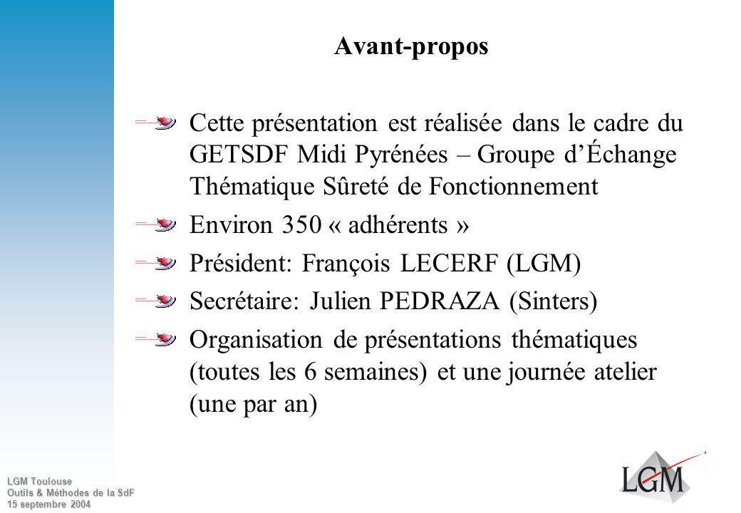 LGM Toulouse Outils & Méthodes de la SdF 15 septembre 2004 La Sûreté de Fonctionnement « Outils et méthodes de la SdF » MFQ Midi-Pyrénées 15 Septembre