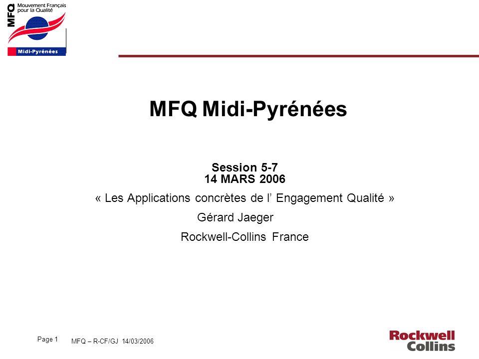 MFQ – R-CF/GJ 14/03/2006 Page 1 MFQ Midi-Pyrénées Session 5-7 14 MARS 2006 « Les Applications concrètes de l Engagement Qualité » Gérard Jaeger Rockwe