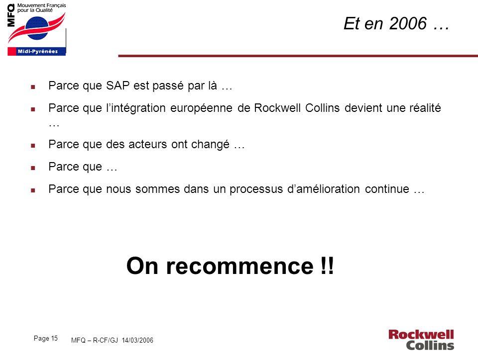 MFQ – R-CF/GJ 14/03/2006 Page 15 Et en 2006 … n Parce que SAP est passé par là … n Parce que lintégration européenne de Rockwell Collins devient une r