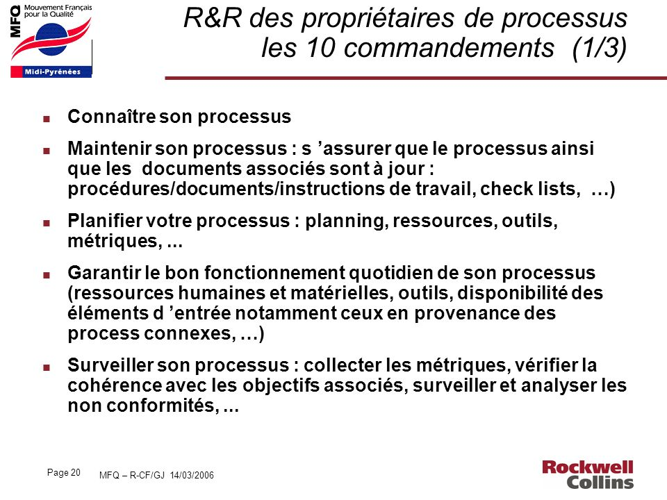 MFQ – R-CF/GJ 14/03/2006 Page 20 R&R des propriétaires de processus les 10 commandements (1/3) n Connaître son processus n Maintenir son processus : s