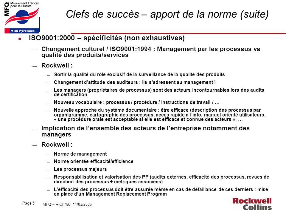 MFQ – R-CF/GJ 14/03/2006 Page 5 Clefs de succès – apport de la norme (suite) n ISO9001:2000 – spécificités (non exhaustives) Changement culturel / ISO