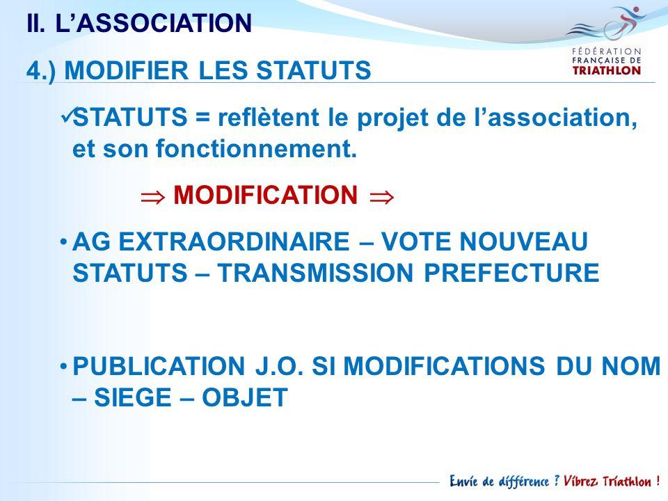 II. LASSOCIATION 4.) MODIFIER LES STATUTS STATUTS = reflètent le projet de lassociation, et son fonctionnement. MODIFICATION AG EXTRAORDINAIRE – VOTE