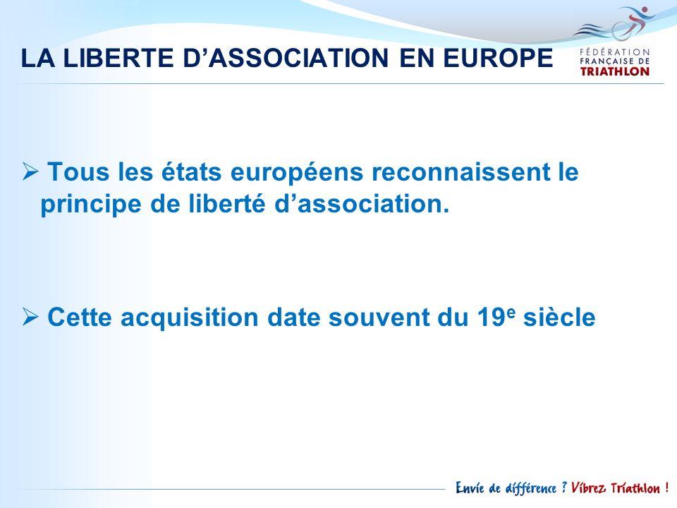 LA LIBERTE DASSOCIATION EN EUROPE Tous les états européens reconnaissent le principe de liberté dassociation. Cette acquisition date souvent du 19 e s