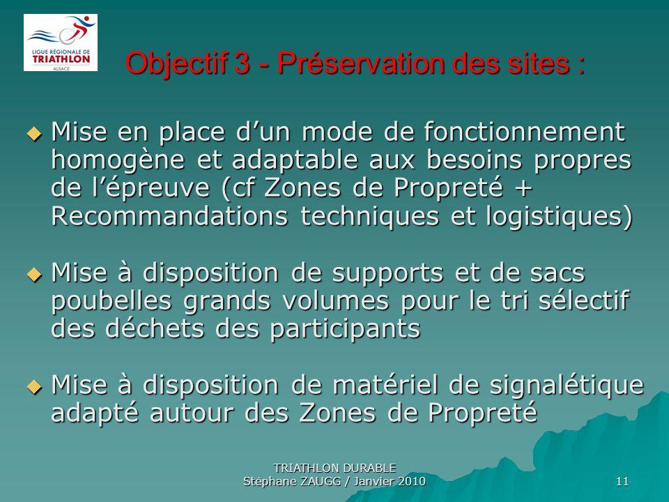 TRIATHLON DURABLE Stéphane ZAUGG / Janvier 2010 11 Objectif 3 - Préservation des sites : Objectif 3 - Préservation des sites : Mise en place dun mode