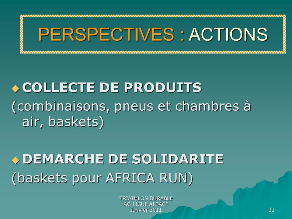 TRIATHLON DURABLE AG LIGUE ALSACE Janvier 2011 21 PERSPECTIVES : ACTIONS COLLECTE DE PRODUITS COLLECTE DE PRODUITS (combinaisons, pneus et chambres à