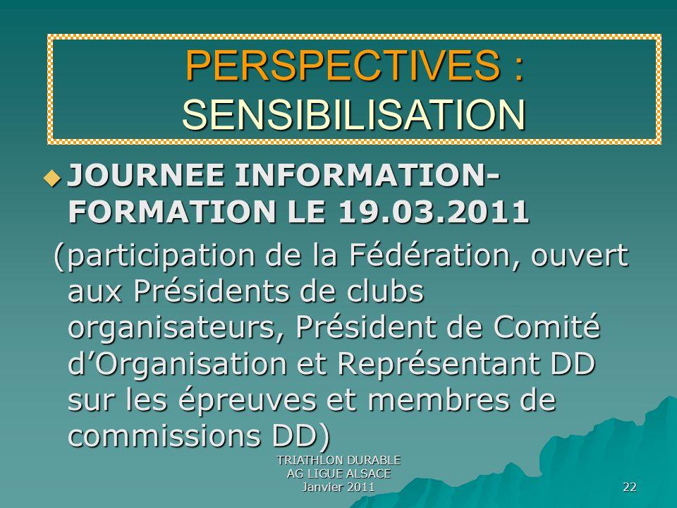 TRIATHLON DURABLE AG LIGUE ALSACE Janvier 2011 22 JOURNEE INFORMATION- FORMATION LE 19.03.2011 JOURNEE INFORMATION- FORMATION LE 19.03.2011 (participa