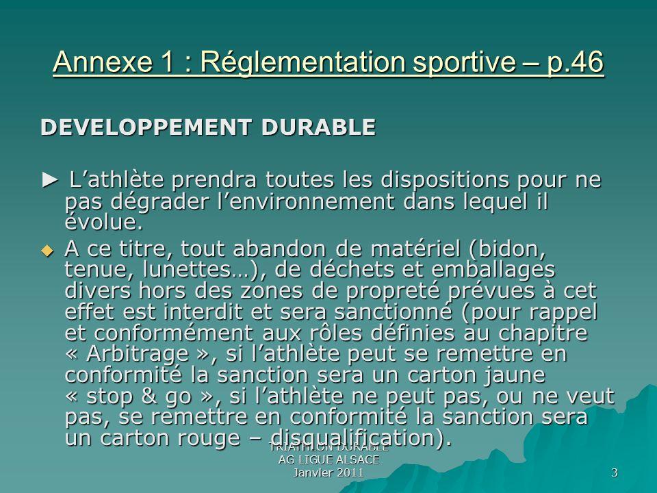 TRIATHLON DURABLE AG LIGUE ALSACE Janvier 2011 3 Annexe 1 : Réglementation sportive – p.46 DEVELOPPEMENT DURABLE Lathlète prendra toutes les dispositi