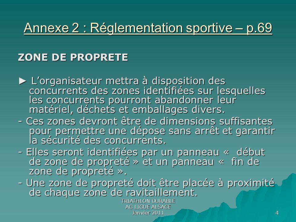 TRIATHLON DURABLE AG LIGUE ALSACE Janvier 2011 4 Annexe 2 : Réglementation sportive – p.69 ZONE DE PROPRETE Lorganisateur mettra à disposition des con